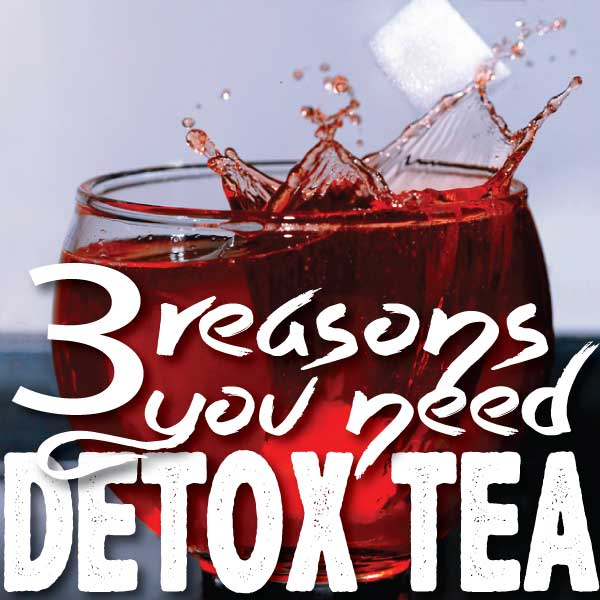 3 Reasons You NEED Detox Tea in Your Life